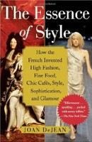 DeJean Joan: Essence of Style: How the French Invented High Fashion, Fine Food, Chic Cafes, Style, Soph cena od 370 Kč