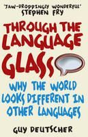 Deutscher Guy: Through the Language Glass: Why the World Looks Different in Other Languages cena od 242 Kč