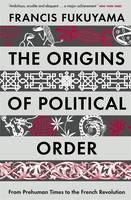 Fukuyama Francis: Origins of Political Order: From Prehuman Times to the French Revolution cena od 323 Kč