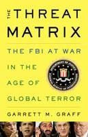 Graff, Garrett M: Threat Matrix: The FBI at War in the Age of Global Terror cena od 403 Kč