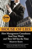 Kihn Martin: House of Lies: How Management Consultants Steal Your Watch and Then Tell You the Time cena od 305 Kč