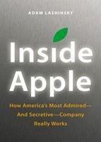 Lashinsky Adam: Inside Apple: How America's Most Admired and Secretive-company Really Works cena od 305 Kč