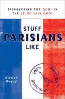 Magny Olivier: Stuff Parisians Like: Discovering the Quoi in the Je Ne Sais Quoi cena od 323 Kč