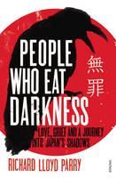 Parry, Richard Lloyd: People Who Eat Darkness: Love, Grief and a Journey into Japan's Shadows cena od 154 Kč