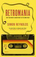 Reynolds Simon: Retromania: Pop Culture's Addiction to Its Own Past cena od 291 Kč