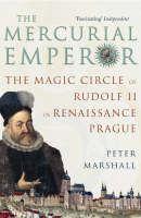 Marshall Peter: Mercurial Emperor: The Magic Circle of Rudolf II in Renaissance Prague cena od 485 Kč