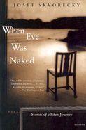 Škvorecký Josef: When Eve Was Naked: Stories of a Life's Journey cena od 323 Kč