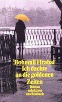 Hrabal Bohumil: Ich dachte an die goldenen Zeiten cena od 176 Kč