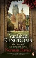 Davies Norman: Vanished Kingdoms: The History of Half-Forgotten Europe cena od 316 Kč