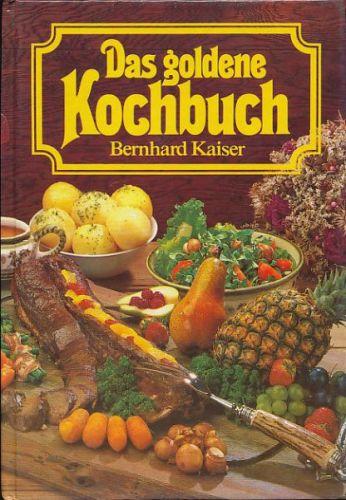 Kaiser Bernhard: Das goldene Kochbuch cena od 5519 Kč