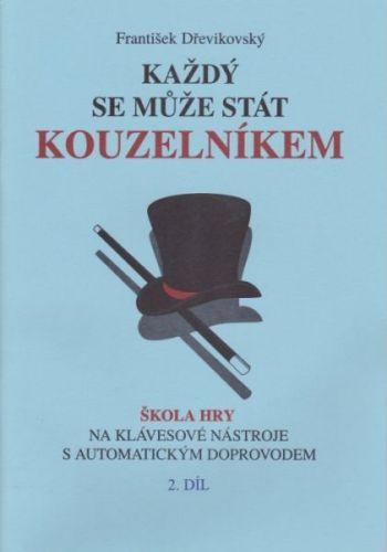 Dřevikovský F.: Každý se může stát kouzelníkem 2.díl cena od 121 Kč