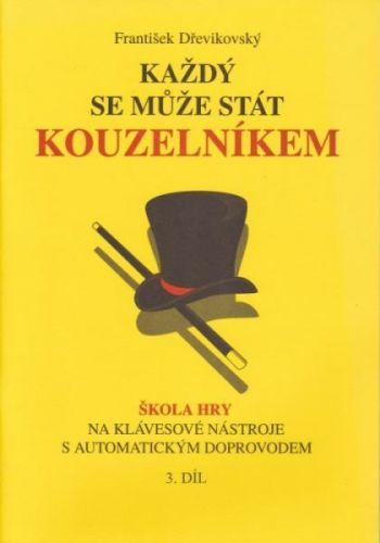 Dřevikovský František: Každý se může stát kouzelníkem 3 cena od 121 Kč