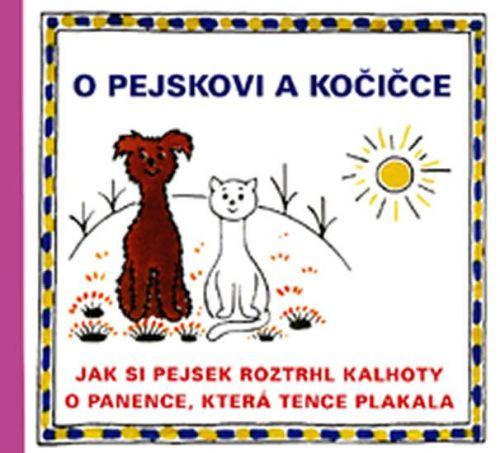 Čapek Josef: O pejskovi a kočičce - Jak si pejsek roztrhl kalhoty a O panence, která tence plakala cena od 100 Kč