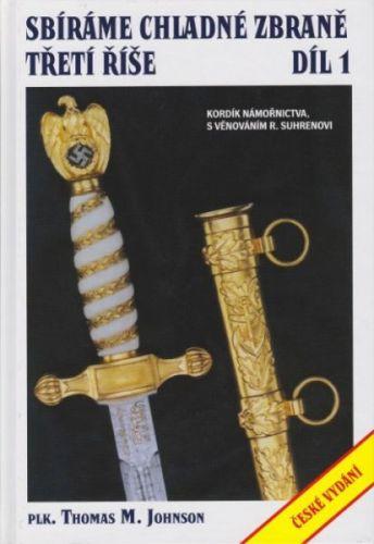 Thomas M. Johnson: Sbíráme chladné zbraně Třetí říše 1. díl cena od 995 Kč