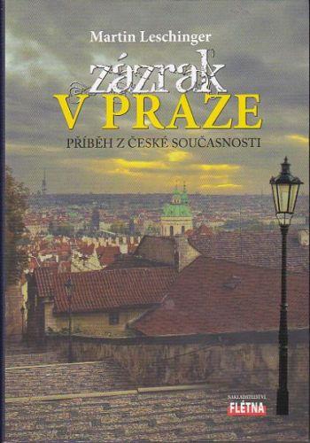 Leschinger Martin: Zázrak v Praze - příběh z české současnosti cena od 207 Kč