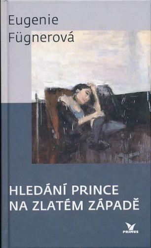Fugnerová Eugenie: Hledání prince na zlatém západě cena od 49 Kč