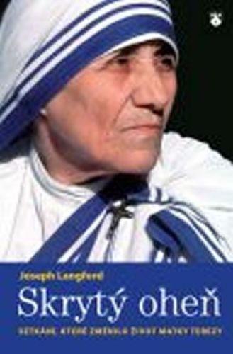 Joseph Langford: Skrytý oheň - Setkání, které změnilo život Matky Terezy cena od 196 Kč