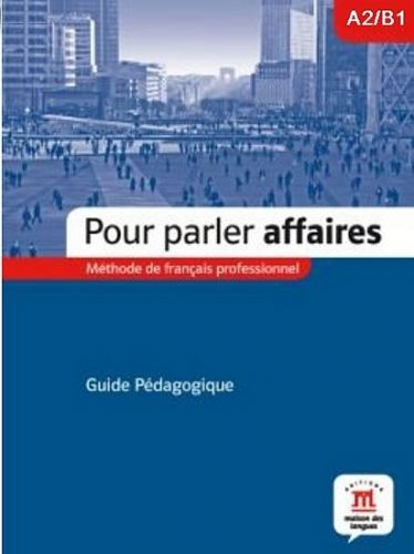 Pour Parler Affaires – Guide du professeur cena od 221 Kč