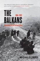 Glenny Misha: Balkans 1804-2012: Nationalism, War and The Great Powers cena od 485 Kč