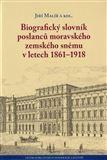 Jiří Malíř: Biografický slovník poslanců moravského zemského sněmu v letech 1861–1918 cena od 309 Kč