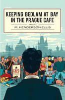 Ellis Henderson: Keeping Bedlam at Bay in the Prague Cafe cena od 242 Kč