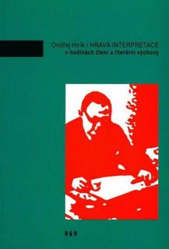 Hník Ondřej: Hravá interpretace v hodinách čtení a literární výchovy cena od 83 Kč