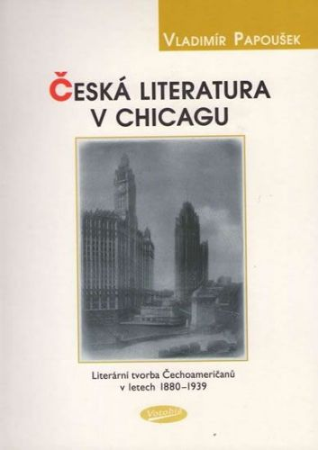 Papoušek Vladimír: Česká literatura v Chicagu cena od 125 Kč