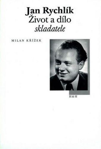 Křížek Milan: Jan Rychlík - Život a dílo skladatele cena od 76 Kč