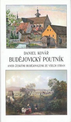 Kovář Daniel: Budějovický poutník aneb Českými Budějovicemi ze všech stran cena od 185 Kč