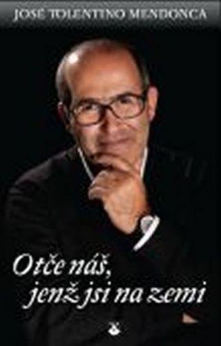 Mendonca José Tolentino: Otče náš, jenž jsi na zemi cena od 100 Kč