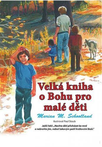 Schoolland Marian M.: Velká kniha o Bohu pro malé děti cena od 254 Kč