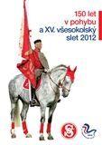 Zdeněk Kubín: 150 let Sokola a XV. všesokolský slet 2012 cena od 295 Kč