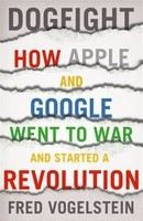 Vogelstein Fred: Dogfight: How Apple and Google Went to War and Started a Revolution cena od 449 Kč