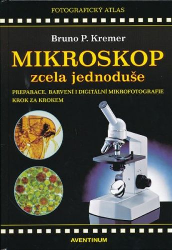 Bruno P. Kremer: Mikroskop zcela jednoduše cena od 331 Kč