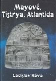 Ladislav Háva: Mayové, Tistrya, Atlantida cena od 169 Kč
