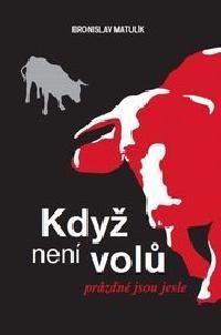Bronislav Matulík: Když není volů, prázdné jsou jesle cena od 120 Kč