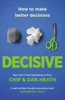 Heath, Chip & Dan: Decisive: How to Make Better Choices in Life and Work cena od 279 Kč