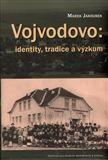 Marek Jakoubek: Vojvodovo: identity, tradice a výzkum cena od 205 Kč