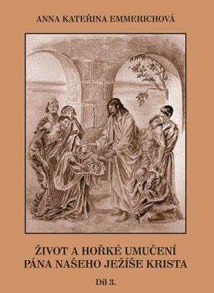 Anna Kateřina Emmerichová: Život a hořké umučení pána našeho Ježíše Krista - díl 3. cena od 220 Kč