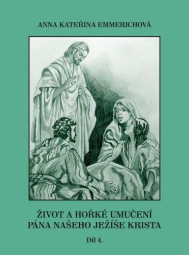 Anna Kateřina Emmerichová: Život a hořké umučení pána našeho Ježíše Krista - díl 4. cena od 258 Kč