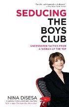 DiSessa Nina: Seducing the Boys Club: Uncensored Tactics from a Woman at the Top cena od 323 Kč