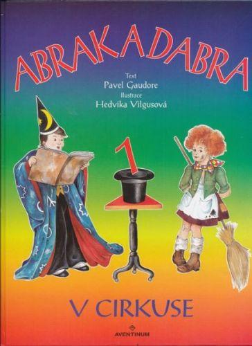 Pavel Gaudore: Abrak a Dabra v cirkuse cena od 87 Kč