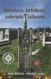 Jana Bělová, Martin Lang: Hřbitove, hřbitove, zahrado železná cena od 157 Kč