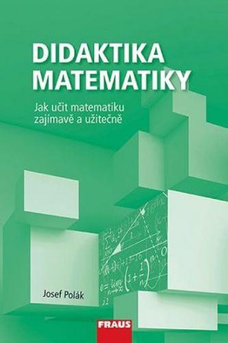 Polák Josef: Didaktika matemitiky - Jak učit matematiku zajímavě a užitečně cena od 299 Kč