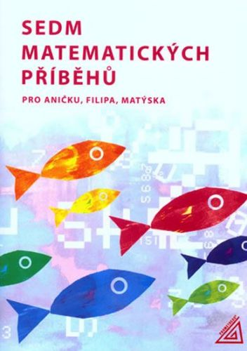 Lišková H., Vaňková J.: Sedm matematických příběhů pro Aničku, Filipa, Matýska cena od 65 Kč