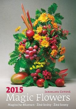 Magic Flowers Živé květy - nástěnný kalendář 2015 cena od 116 Kč
