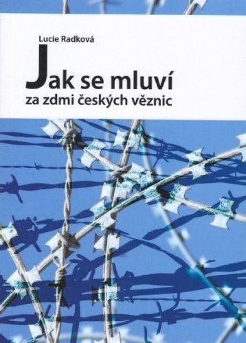 Lucie Radková: Jak se mluví za zdmi českých věznic cena od 141 Kč