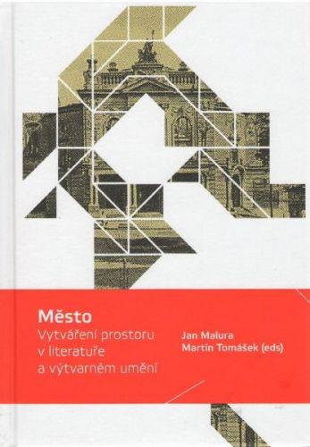 Jan Matura, Martin Tomášek: Město - vytváření prostoru v literatuře a výtvarném umění cena od 373 Kč