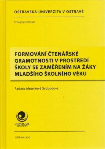 Radana Metelková Svobodová: Formování čtenářské gramotnosti v prostředí školy cena od 259 Kč