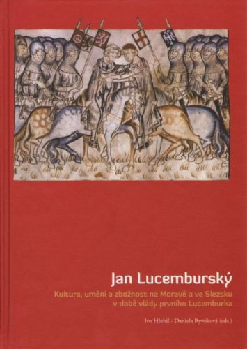 Ivo Hlobil, Daniela Rywiková: Jan Lucemburský cena od 324 Kč